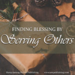 Today's challenge is finding blessing by serving others. You will find the Spirit of God working in your heart to change your perspective as well.