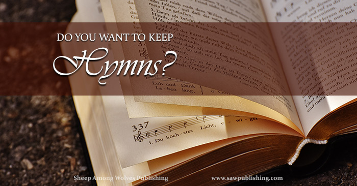 How much do you want to keep hymns? Exactly what is involved in keeping them? And how will your life look, when they are there?