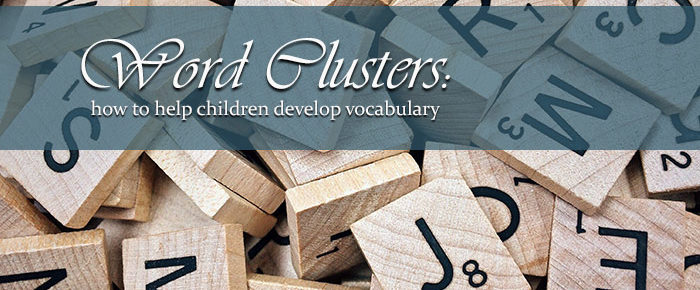 Word Clusters: How to Help Children Develop Vocabulary