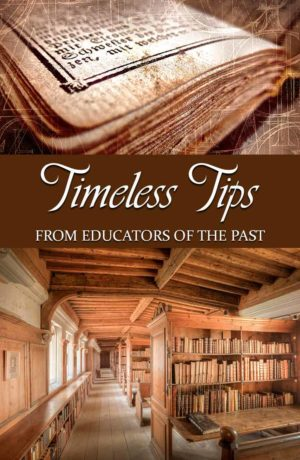 Are you struggling to figure out homeschooling on your own? Timeless Tips from Educators of the Past offers a wealth of wisdom gleaned from days gone by.