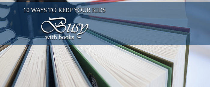 10 Ways to Keep Your Kids Busy with Books