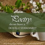 """Do we have a double standard when it comes to poetry? Have you ever heard anybody answer """"Yes!"""" to that question?"""" Especially as """"Yes!"""" with a big, enthusiastic exclamation mark at the end?"""