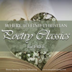 Are you looking for well-written, Christ-centred literature to include in your homeschooling curriculum? SAW Publishing's FREE collection of Christian poetry classics is a great place to start!