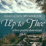 "What do you visualize when you hear another Christian speak of the path ""that leads, my Saviour, up to Thee""? 19th century poet Harriet Mozley offers a unique perspective."