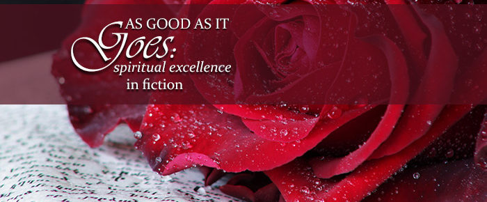 As Good as It Goes: Spiritual Excellence in Fiction