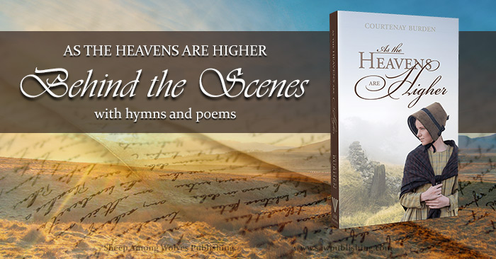 Hymns and poems connect us to the spirit of a past age in a deeply effective way. In this behind-the-scenes post, we'll take a look at six different hymns and poems that played a role in As the Heavens Are Higher.