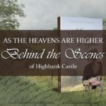 Is the Highbank Castle of As the Heavens Are Higher a real place? Come take a peep behind the scenes to find out!